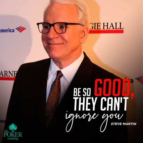 22. Inspirational poker quotes. Be so good, they cant ignore you