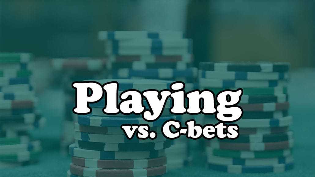 playing vs cbets strategy tips